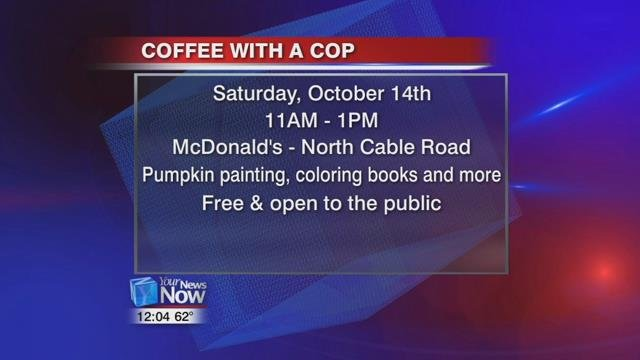 You can meet officers from several different departments on Saturday, October 14, 2017 from 11 a.m. to 1 p.m. at the North Cable Road McDonald's.
